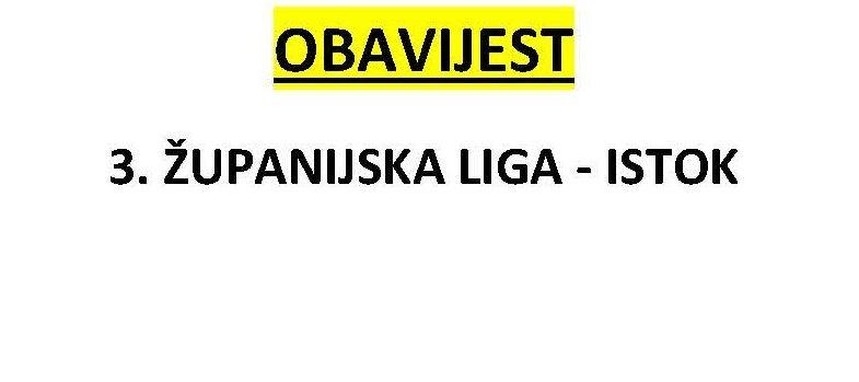 OBAVIJEST - 3. županijskla liga - Istok